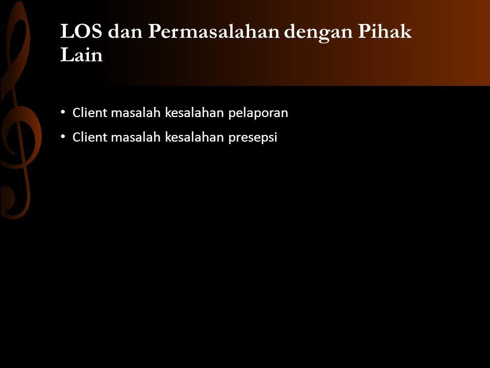 LOS dan Permasalahan dengan Pihak Lain Client masalah kesalahan pelaporan Client masalah kesalahan presepsi