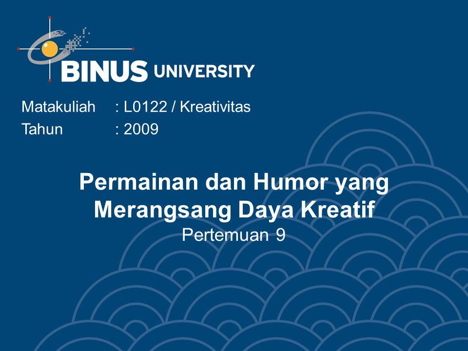 Permainan dan Humor yang Merangsang Daya Kreatif Pertemuan 9 Matakuliah: L0122 / Kreativitas Tahun: 2009