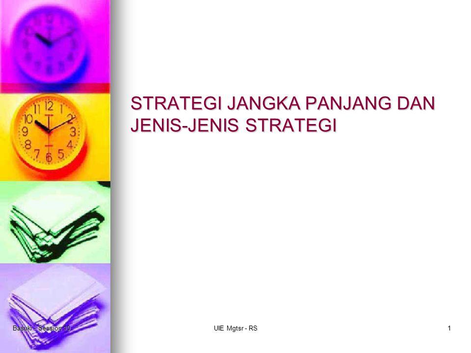 Basuki - Session 10UIE Mgtsr - RS1 STRATEGI JANGKA PANJANG DAN JENIS-JENIS STRATEGI
