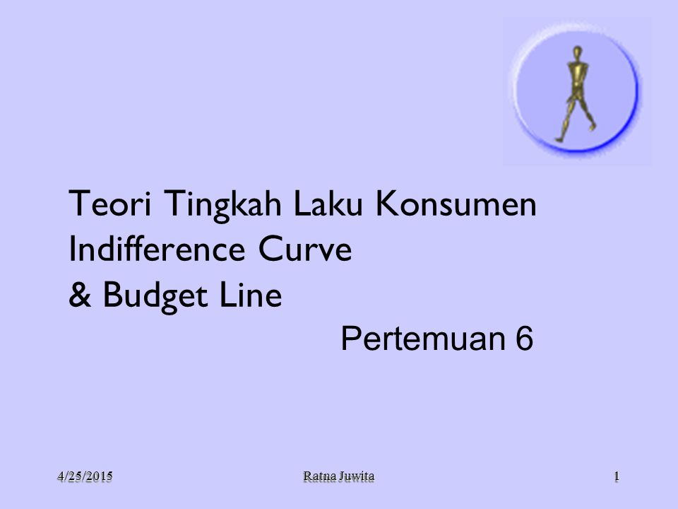 4/25/20154/25/2015 Ratna Juwita Teori Tingkah Laku Konsumen Indifference Curve & Budget Line Pertemuan 6 11