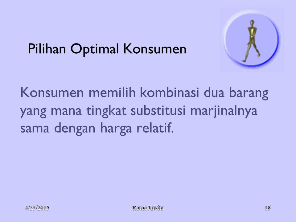 4/25/20154/25/2015 Ratna Juwita Pilihan Optimal Konsumen Konsumen memilih kombinasi dua barang yang mana tingkat substitusi marjinalnya sama dengan ha