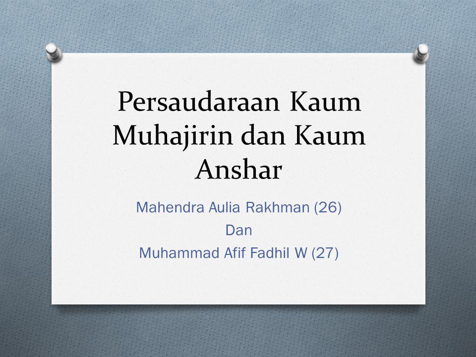 Persaudaraan Kaum Muhajirin dan Kaum Anshar Mahendra Aulia Rakhman (26) Dan Muhammad Afif Fadhil W (27)