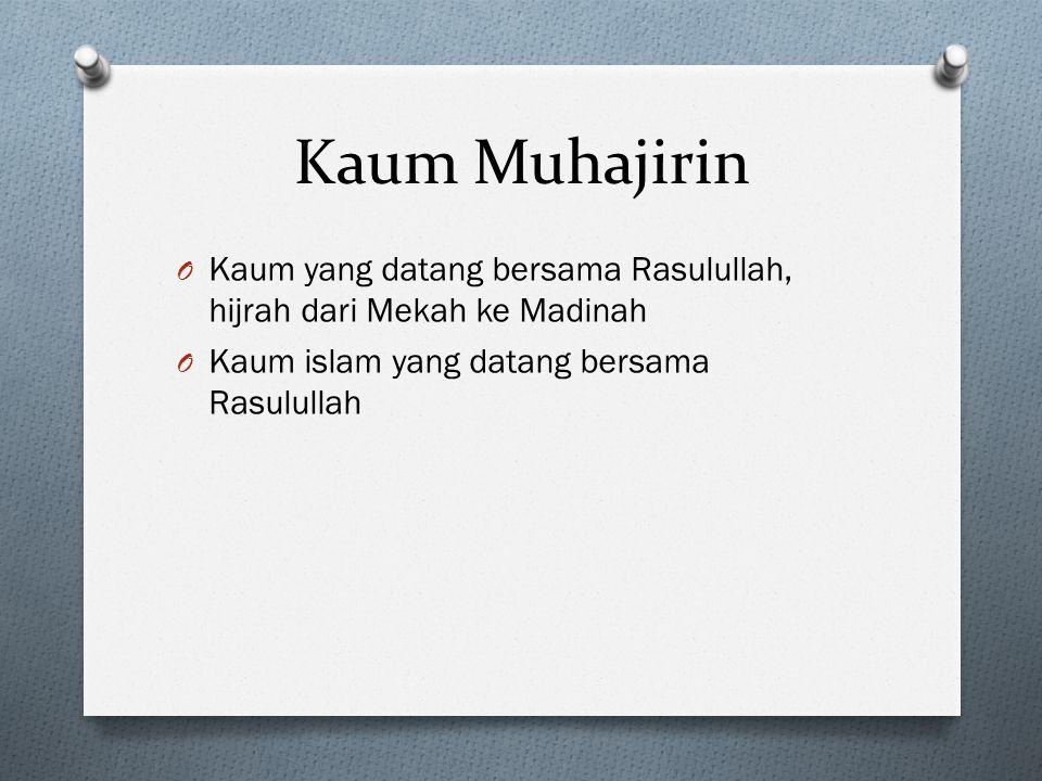 Kaum Muhajirin O Kaum yang datang bersama Rasulullah, hijrah dari Mekah ke Madinah O Kaum islam yang datang bersama Rasulullah