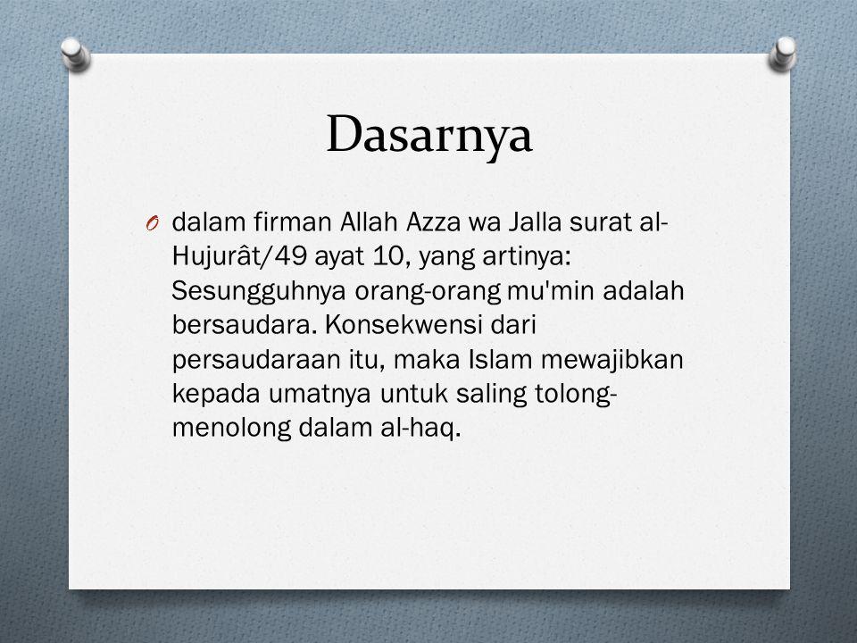 Dasarnya O dalam firman Allah Azza wa Jalla surat al- Hujurât/49 ayat 10, yang artinya: Sesungguhnya orang-orang mu min adalah bersaudara.
