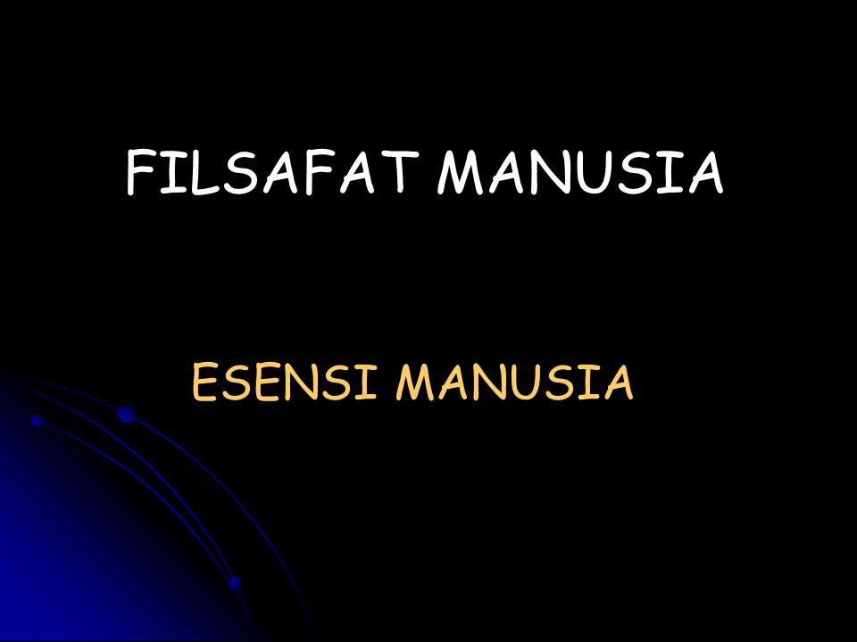 ESENSI MANUSIA FILSAFAT MANUSIA