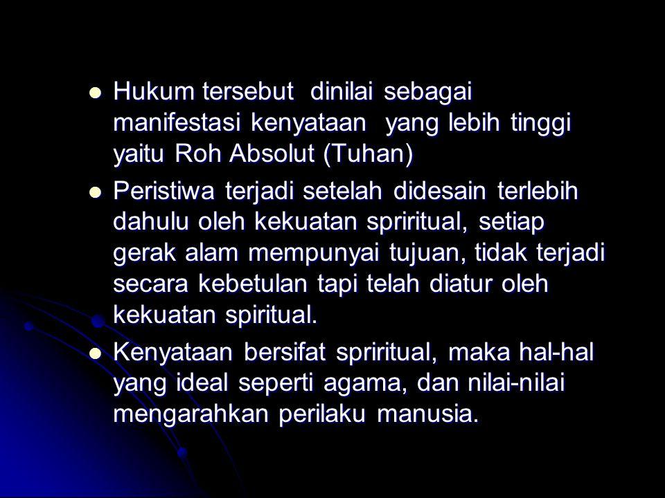Hukum tersebut dinilai sebagai manifestasi kenyataan yang lebih tinggi yaitu Roh Absolut (Tuhan) Hukum tersebut dinilai sebagai manifestasi kenyataan