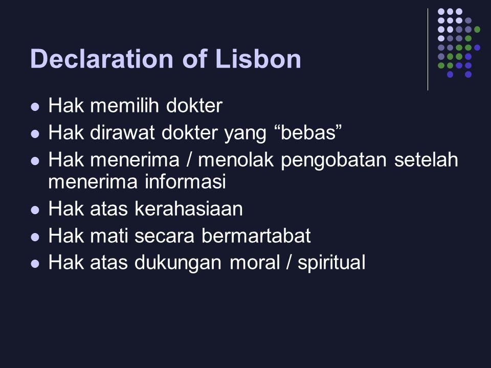 """Declaration of Lisbon Hak memilih dokter Hak dirawat dokter yang """"bebas"""" Hak menerima / menolak pengobatan setelah menerima informasi Hak atas kerahas"""
