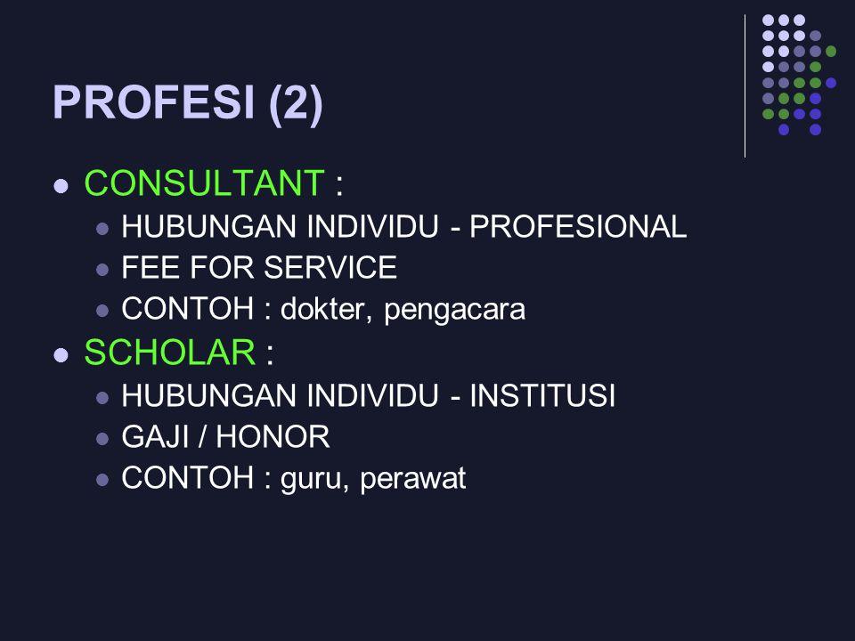 PROFESI (2) CONSULTANT : HUBUNGAN INDIVIDU - PROFESIONAL FEE FOR SERVICE CONTOH : dokter, pengacara SCHOLAR : HUBUNGAN INDIVIDU - INSTITUSI GAJI / HON