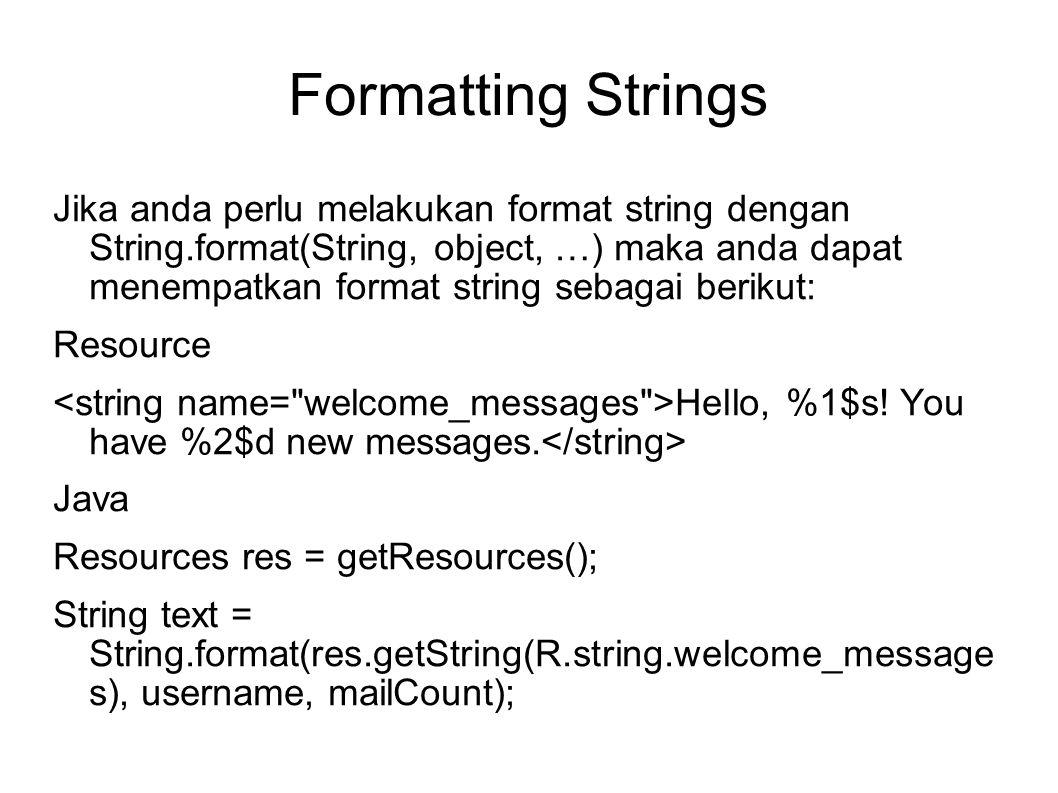 Formatting Strings Jika anda perlu melakukan format string dengan String.format(String, object, …) maka anda dapat menempatkan format string sebagai berikut: Resource Hello, %1$s.