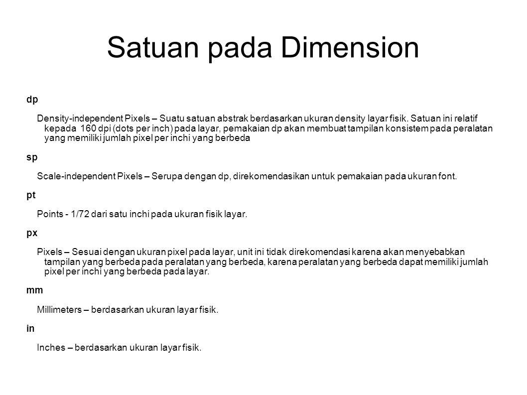 Satuan pada Dimension dp Density-independent Pixels – Suatu satuan abstrak berdasarkan ukuran density layar fisik. Satuan ini relatif kepada 160 dpi (