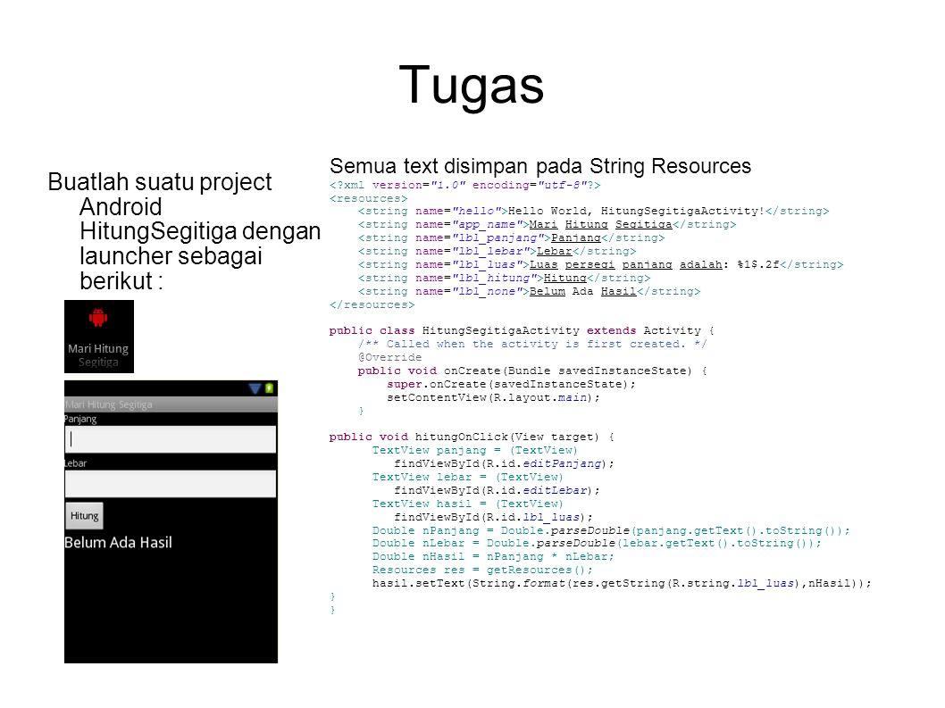Tugas Buatlah suatu project Android HitungSegitiga dengan launcher sebagai berikut : Semua text disimpan pada String Resources Hello World, HitungSegitigaActivity.