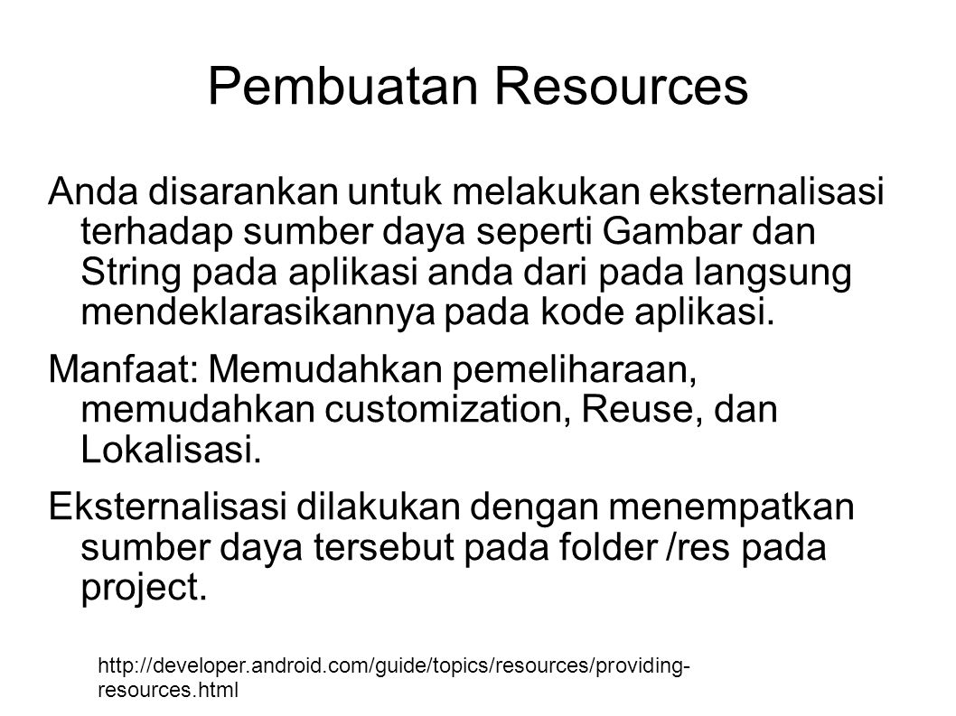 Contoh 25dp 150dp 30dp 16sp Java Resources res = getResources(); float fontSize = res.getDimension(R.dimen.font_size); Layout <TextView android:layout_height= @dimen/textview_height android:layout_width= @dimen/textview_width android:textSize= @dimen/font_size />