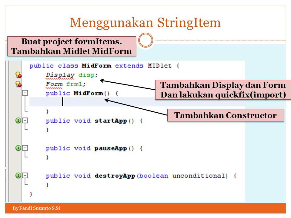 Menggunakan StringItem By Fandi Susanto S.Si Buat project formItems.