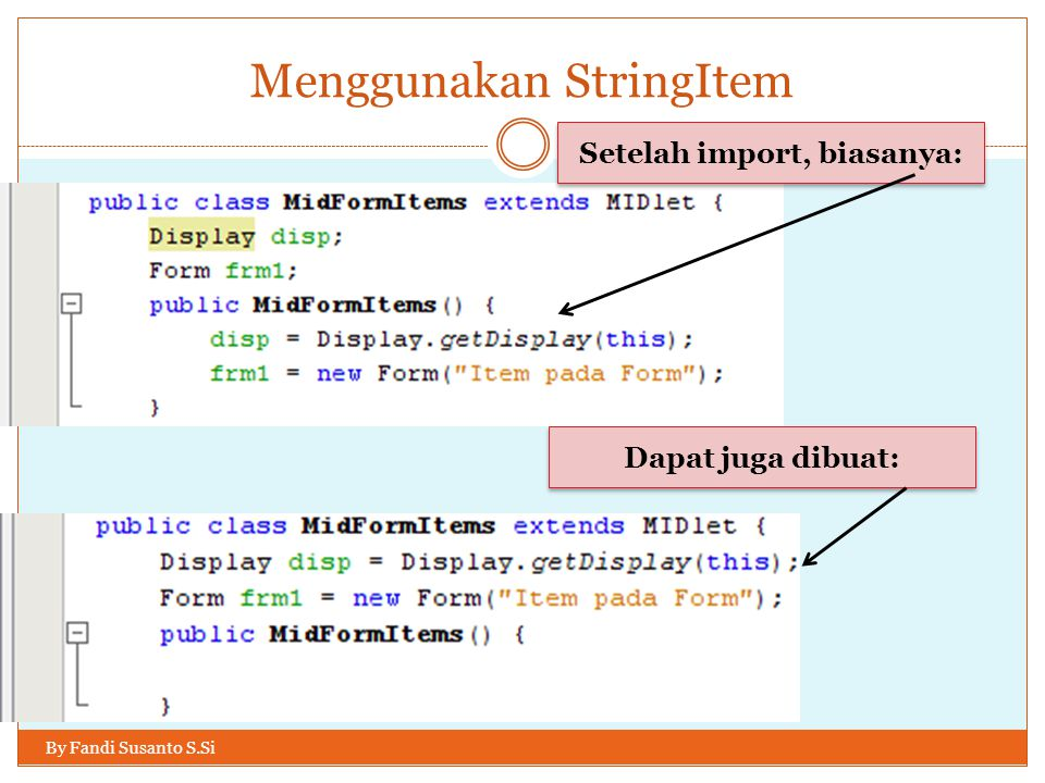 Menggunakan StringItem By Fandi Susanto S.Si Setelah import, biasanya: Dapat juga dibuat: