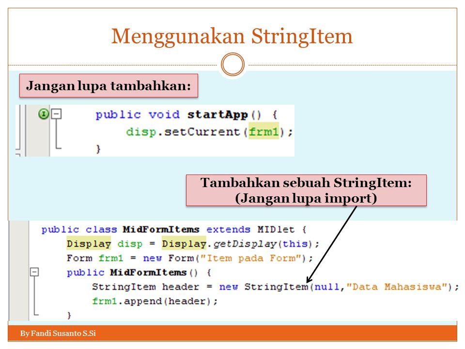 Menggunakan StringItem By Fandi Susanto S.Si Jangan lupa tambahkan: Tambahkan sebuah StringItem: (Jangan lupa import) Tambahkan sebuah StringItem: (Jangan lupa import)