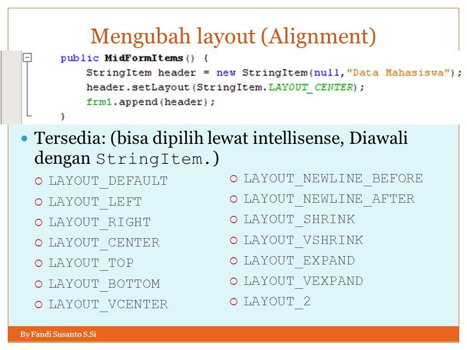 Mengubah layout (Alignment) By Fandi Susanto S.Si Tersedia: (bisa dipilih lewat intellisense, Diawali dengan StringItem.