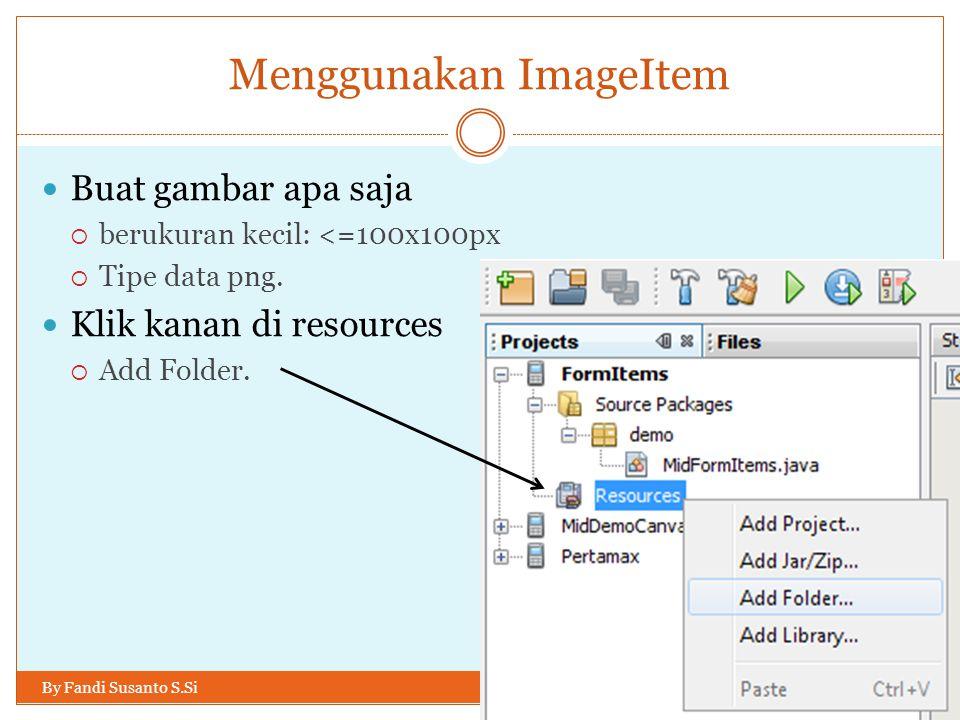 Menggunakan ImageItem By Fandi Susanto S.Si Buat gambar apa saja  berukuran kecil: <=100x100px  Tipe data png.