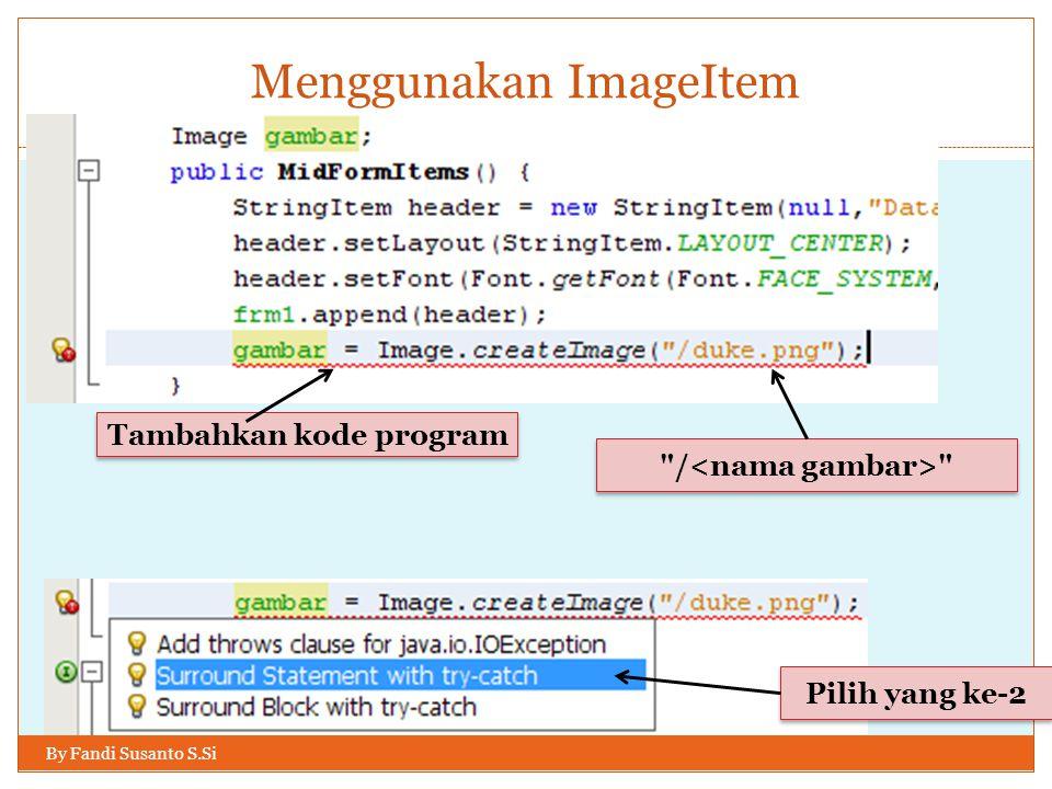 Menggunakan ImageItem By Fandi Susanto S.Si Tambahkan kode program / Pilih yang ke-2
