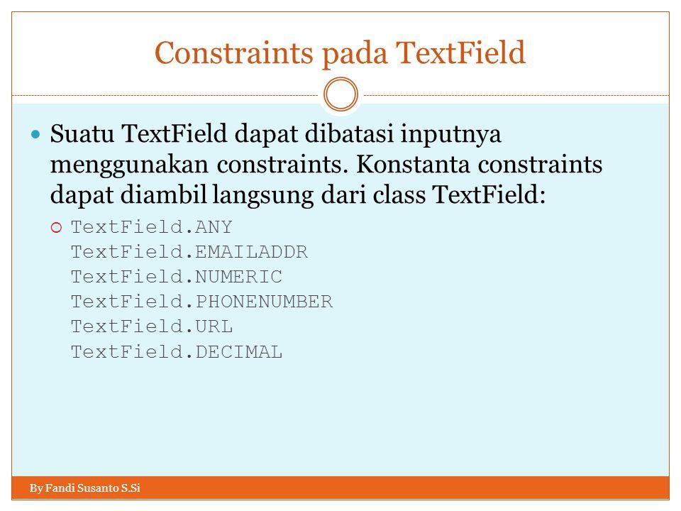 Constraints pada TextField By Fandi Susanto S.Si Suatu TextField dapat dibatasi inputnya menggunakan constraints.