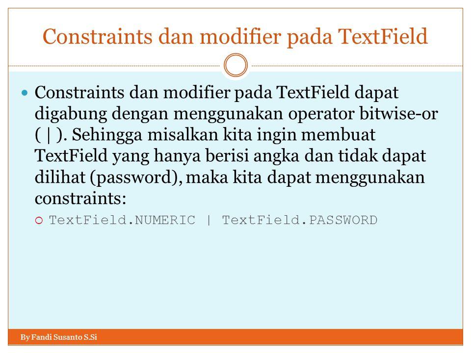 Constraints dan modifier pada TextField By Fandi Susanto S.Si Constraints dan modifier pada TextField dapat digabung dengan menggunakan operator bitwise-or ( | ).