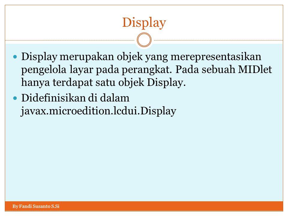 Display By Fandi Susanto S.Si Display merupakan objek yang merepresentasikan pengelola layar pada perangkat.