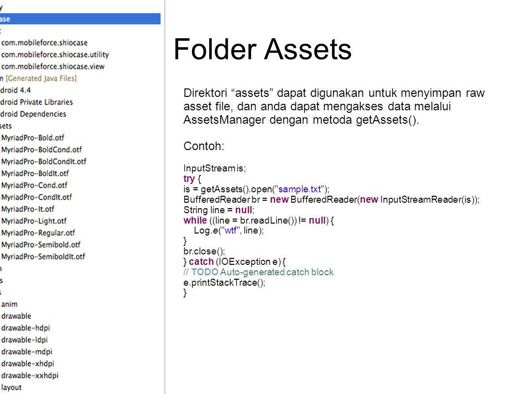 """Folder Assets Direktori """"assets"""" dapat digunakan untuk menyimpan raw asset file, dan anda dapat mengakses data melalui AssetsManager dengan metoda get"""