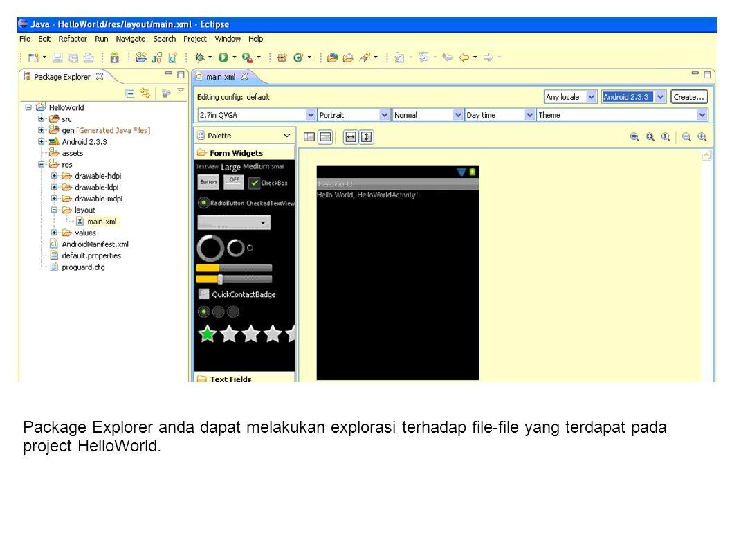 Package Explorer anda dapat melakukan explorasi terhadap file-file yang terdapat pada project HelloWorld.