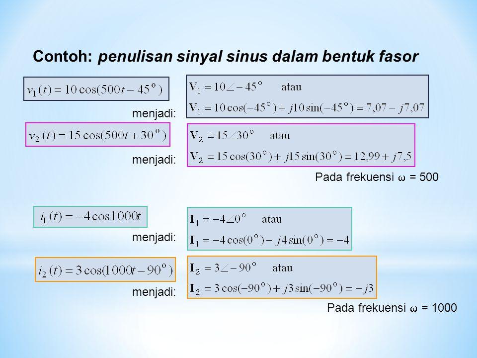 Contoh: penulisan sinyal sinus dalam bentuk fasor menjadi: Pada frekuensi  = 500 menjadi: Pada frekuensi  = 1000