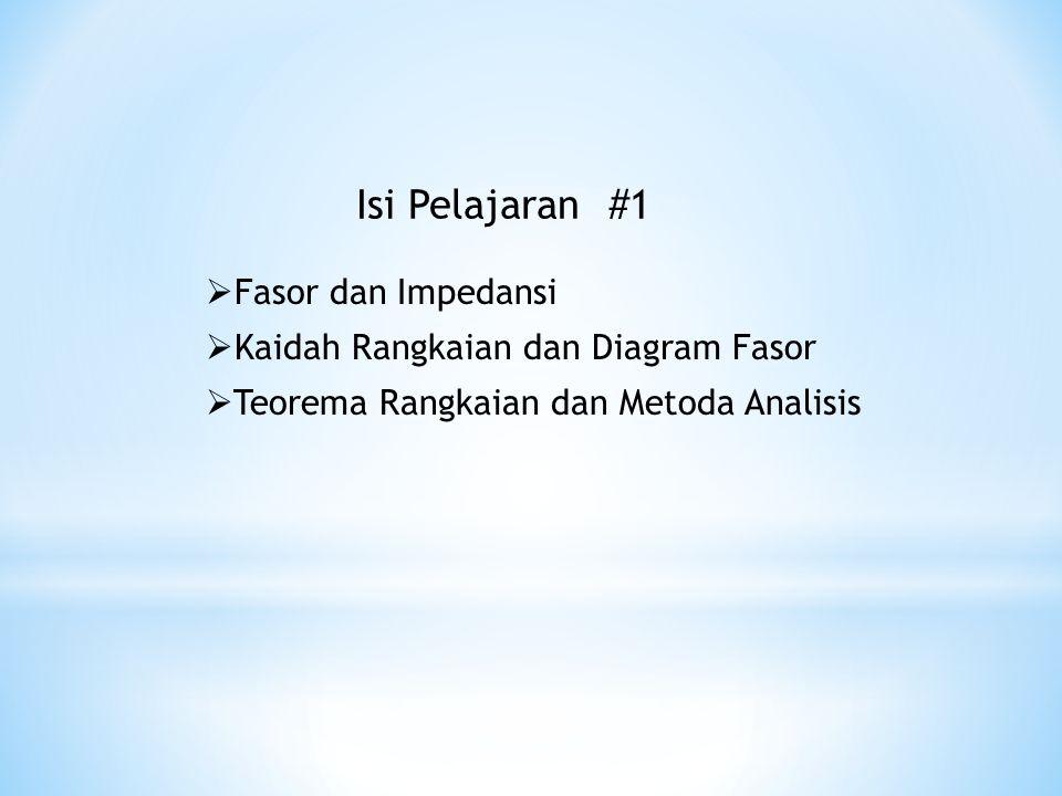  Fasor dan Impedansi  Kaidah Rangkaian dan Diagram Fasor  Teorema Rangkaian dan Metoda Analisis Isi Pelajaran #1