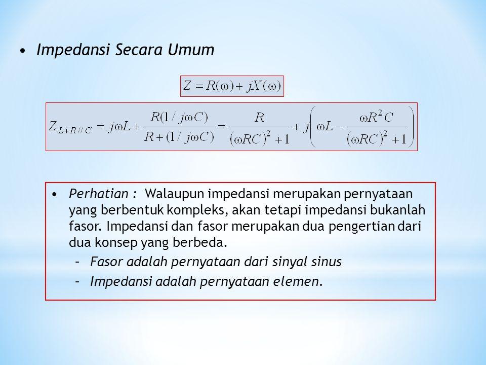 Impedansi Secara Umum Perhatian : Walaupun impedansi merupakan pernyataan yang berbentuk kompleks, akan tetapi impedansi bukanlah fasor. Impedansi dan