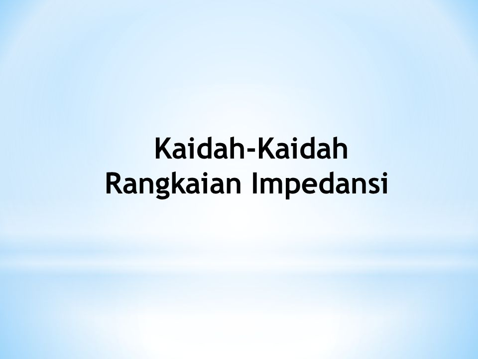 Kaidah-Kaidah Rangkaian Impedansi