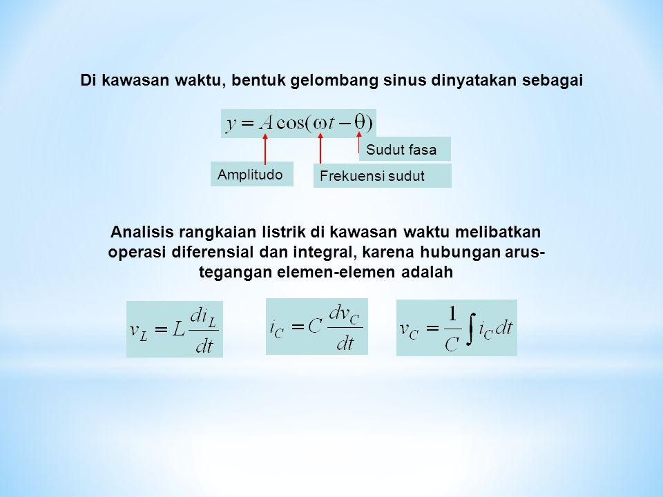 Di kawasan waktu, bentuk gelombang sinus dinyatakan sebagai Sudut fasa Frekuensi sudut Amplitudo Analisis rangkaian listrik di kawasan waktu melibatka