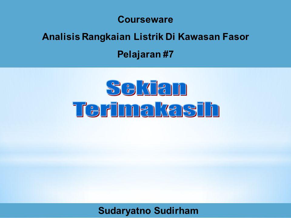 Courseware Analisis Rangkaian Listrik Di Kawasan Fasor Pelajaran #7 Sudaryatno Sudirham