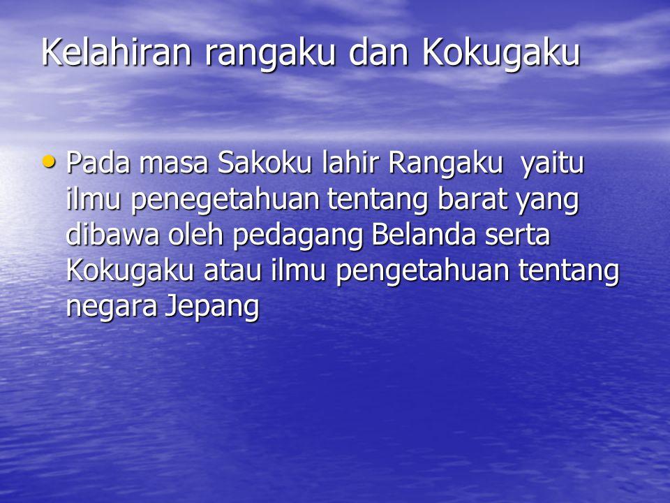 Kelahiran rangaku dan Kokugaku Pada masa Sakoku lahir Rangaku yaitu ilmu penegetahuan tentang barat yang dibawa oleh pedagang Belanda serta Kokugaku atau ilmu pengetahuan tentang negara Jepang Pada masa Sakoku lahir Rangaku yaitu ilmu penegetahuan tentang barat yang dibawa oleh pedagang Belanda serta Kokugaku atau ilmu pengetahuan tentang negara Jepang