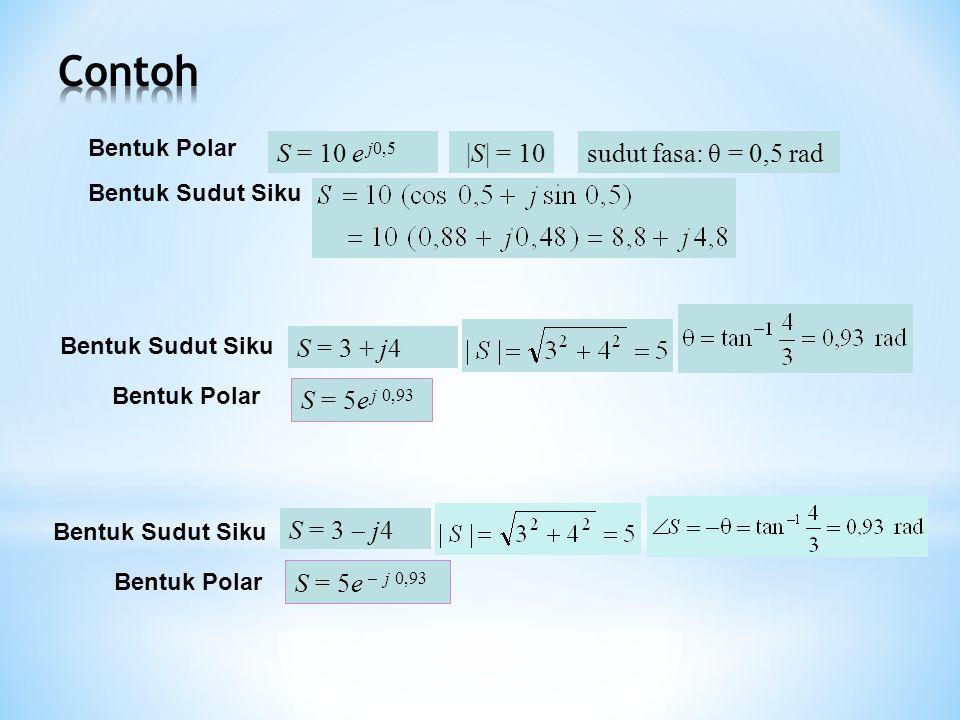 |S| = 10sudut fasa: θ = 0,5 radS = 10 e j0,5 Bentuk Polar Bentuk Sudut Siku S = 3 + j4 Bentuk Sudut Siku S = 5e j 0,93 Bentuk Polar S = 3  j4 Bentuk Sudut Siku S = 5e  j 0,93 Bentuk Polar