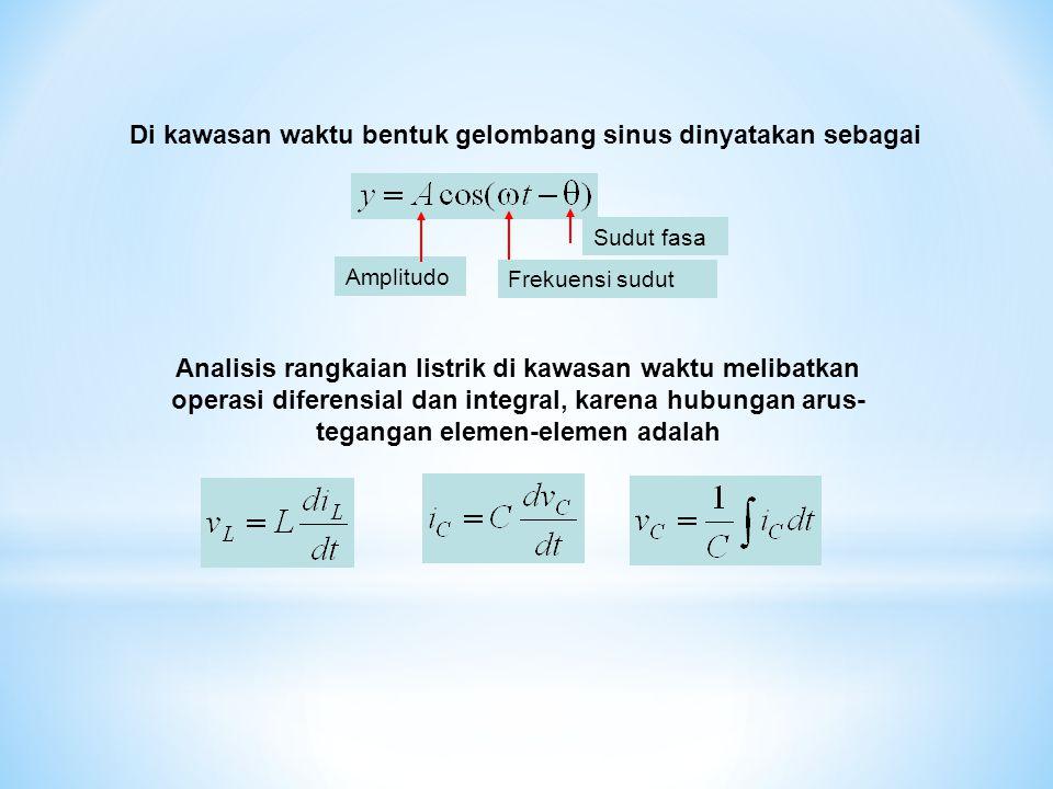 Sudut fasa Frekuensi sudut Amplitudo Analisis rangkaian listrik di kawasan waktu melibatkan operasi diferensial dan integral, karena hubungan arus- tegangan elemen-elemen adalah Di kawasan waktu bentuk gelombang sinus dinyatakan sebagai