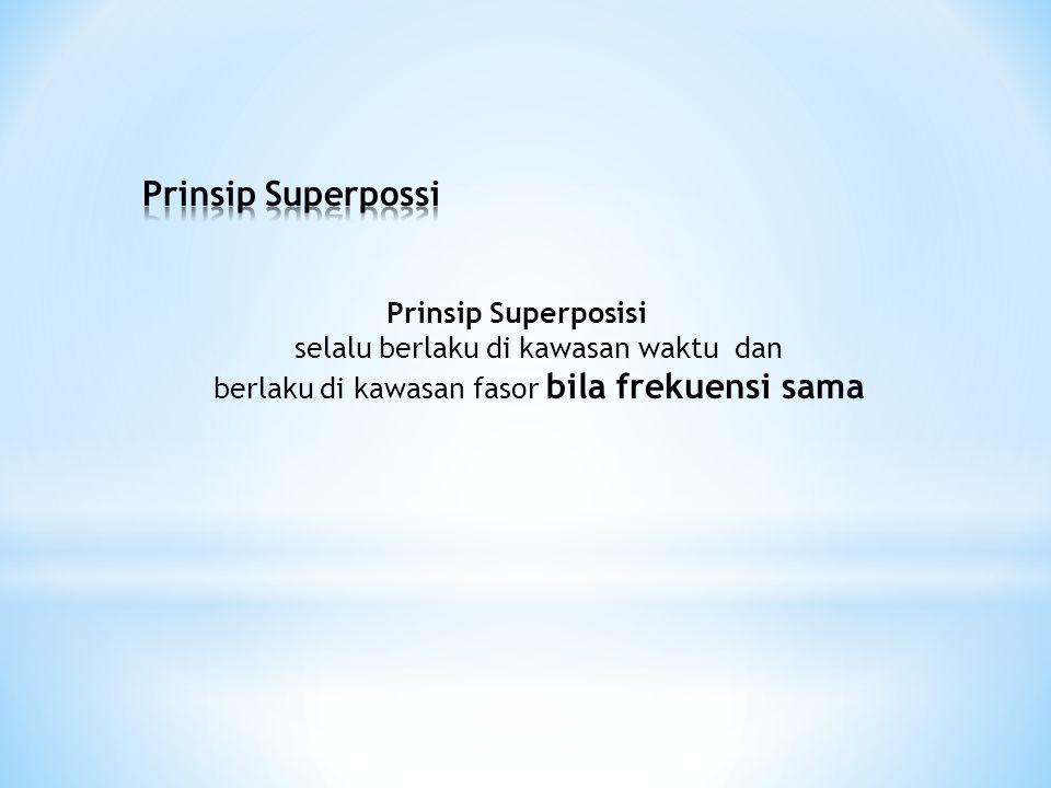 Prinsip Superposisi selalu berlaku di kawasan waktu dan berlaku di kawasan fasor bila frekuensi sama