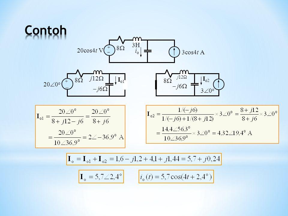 20cos4t V + _ 88 3cos4t A ioio 3H 20  0 o + _ 88  j6  I o1 j12  88 30o30o  j6  I o2 j12 