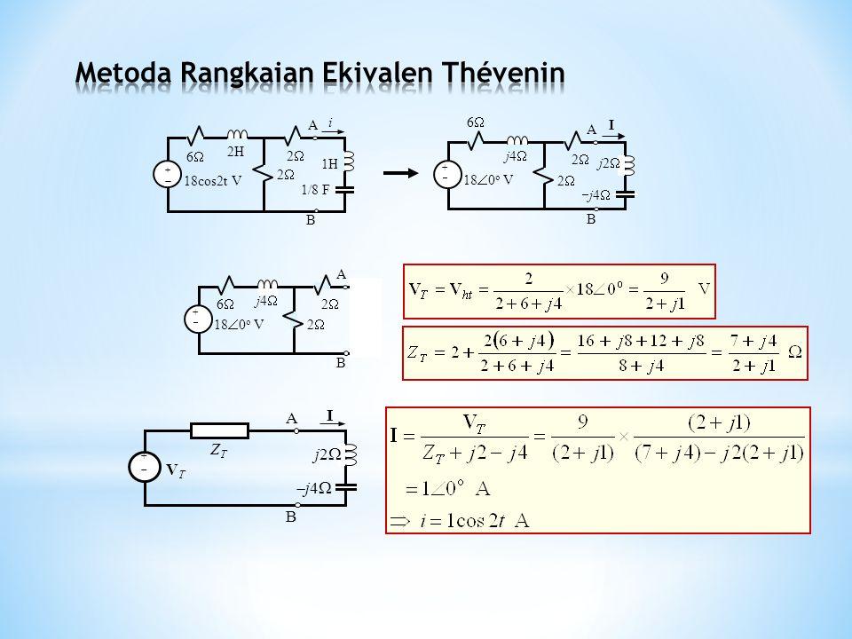 ++ 18cos2t V i 66 22 2  1H A B 2H 1/8 F ++ 18  0 o V 66 22 A B j4 j4 j2 j2 j4  I 22 ++ 18  0 o V 66 22 A B j4  22 ++ V T I A B j4 j4 Z T j2 j2