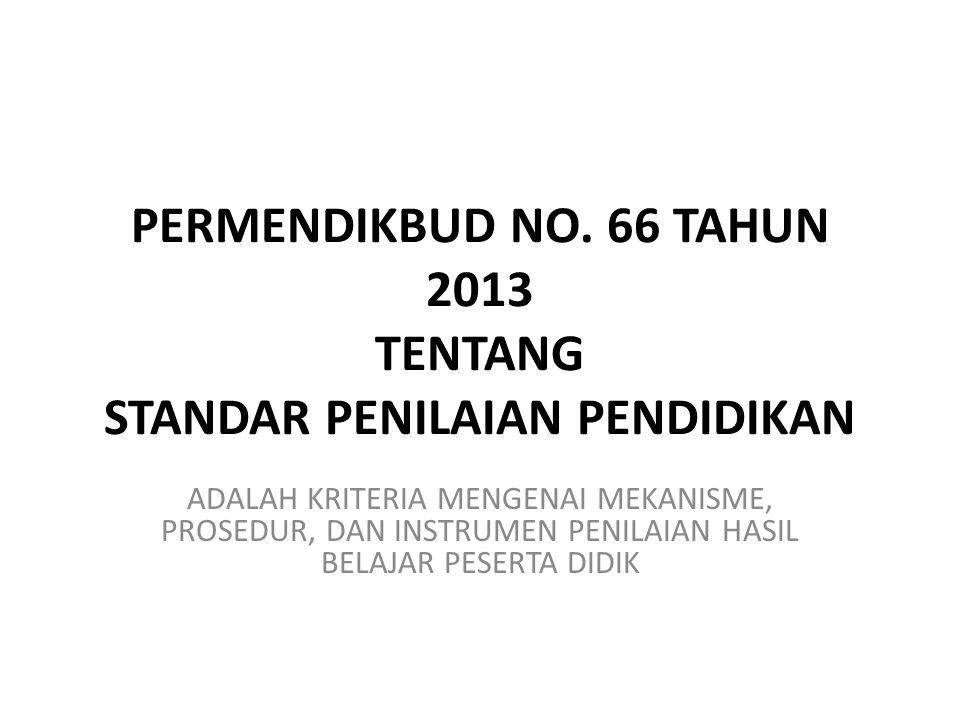PERMENDIKBUD NO. 66 TAHUN 2013 TENTANG STANDAR PENILAIAN PENDIDIKAN ADALAH KRITERIA MENGENAI MEKANISME, PROSEDUR, DAN INSTRUMEN PENILAIAN HASIL BELAJA