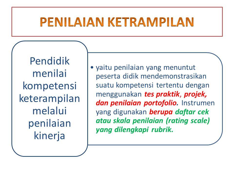 yaitu penilaian yang menuntut peserta didik mendemonstrasikan suatu kompetensi tertentu dengan menggunakan tes praktik, projek, dan penilaian portofol