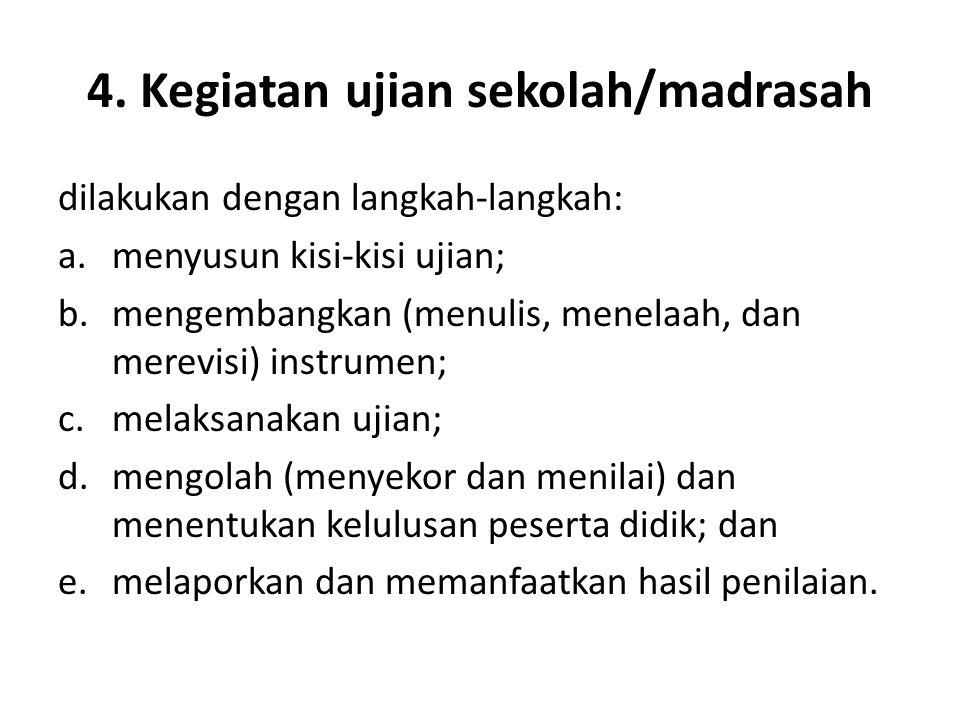4. Kegiatan ujian sekolah/madrasah dilakukan dengan langkah-langkah: a.menyusun kisi-kisi ujian; b.mengembangkan (menulis, menelaah, dan merevisi) ins