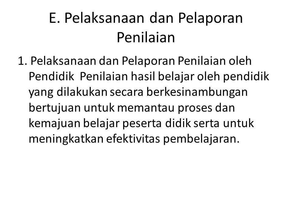 E. Pelaksanaan dan Pelaporan Penilaian 1. Pelaksanaan dan Pelaporan Penilaian oleh Pendidik Penilaian hasil belajar oleh pendidik yang dilakukan secar