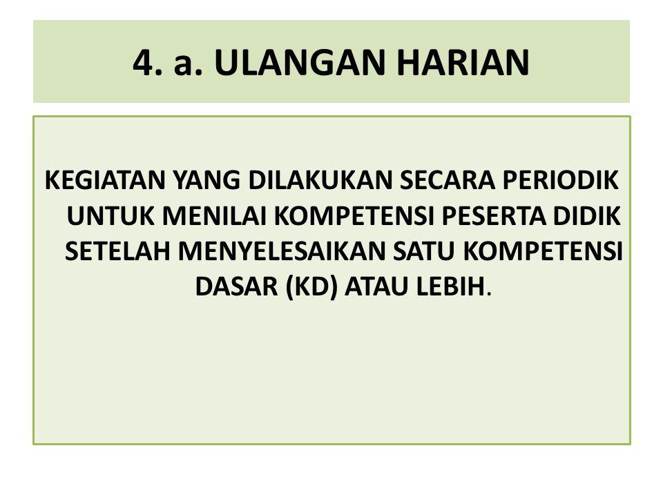 4. a. ULANGAN HARIAN KEGIATAN YANG DILAKUKAN SECARA PERIODIK UNTUK MENILAI KOMPETENSI PESERTA DIDIK SETELAH MENYELESAIKAN SATU KOMPETENSI DASAR (KD) A