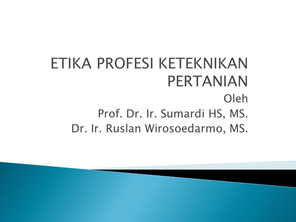 ETIKA PROFESI KETEKNIKAN PERTANIAN Oleh Prof.Dr. Ir.