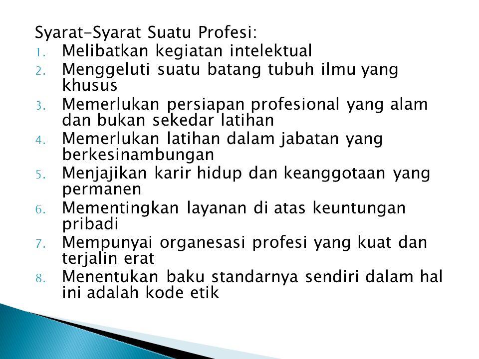 Prinsip-Prinsip Etika Profesi: 1. Tanggung jawab: terhadap pelaksanaan pekerjaan dan terhadap hasil serta terhadap dampak dari profesi itu untuk kehid