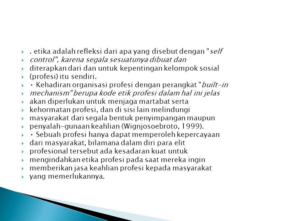  BEBERAPA PENGERTIAN DALAM ETIKA  PROFESI  1.1 Pengertian Etika dan Etika Profesi  Kata etik (atau etika) berasal dari kata ethos  (bahasa Yunani