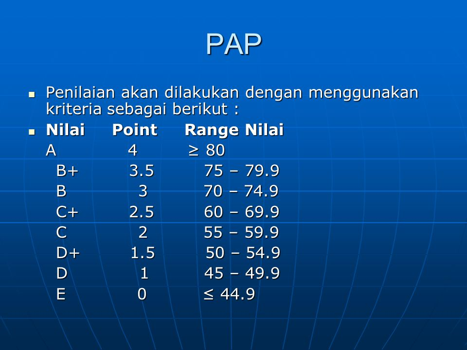 PAP Penilaian akan dilakukan dengan menggunakan kriteria sebagai berikut : Penilaian akan dilakukan dengan menggunakan kriteria sebagai berikut : Nila