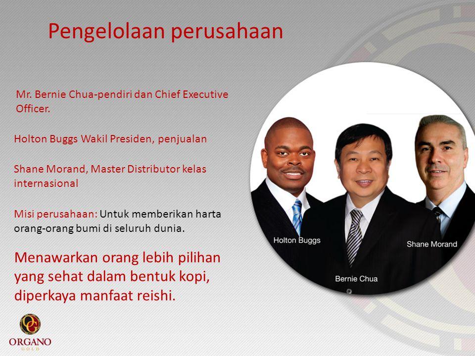 Pengelolaan perusahaan Mr. Bernie Chua-pendiri dan Chief Executive Officer. Holton Buggs Wakil Presiden, penjualan Shane Morand, Master Distributor ke