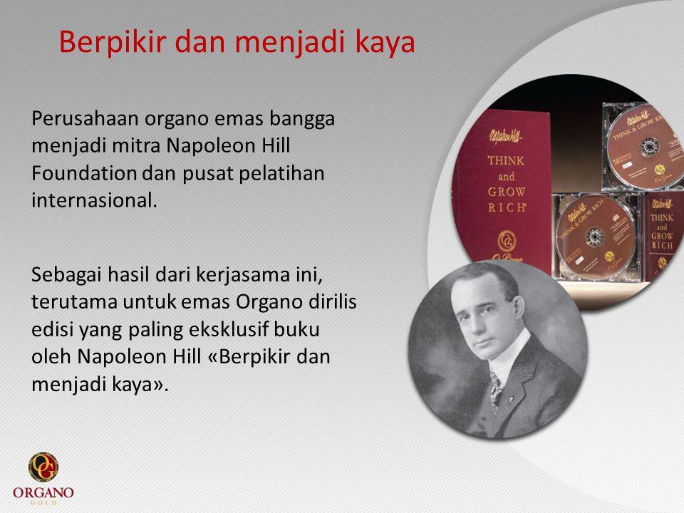 Berpikir dan menjadi kaya Perusahaan organo emas bangga menjadi mitra Napoleon Hill Foundation dan pusat pelatihan internasional. Sebagai hasil dari k